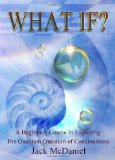 What If?: A Beginners Course In Exploring The Quantum Question Of Consciousness