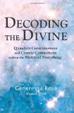 Decoding the Divine: Quantum Consciousness and Cosmic Connections within the Matrix of Everything (Volume 1)