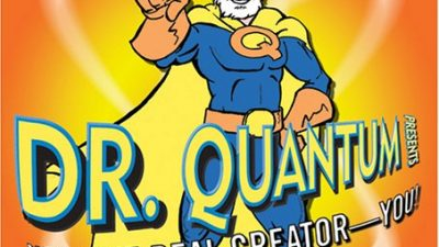 Dr. Quantum Presents: Meet the Real Creator–You!