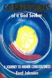 Confessions of a God Seeker: A Journey to Higher Consciousness