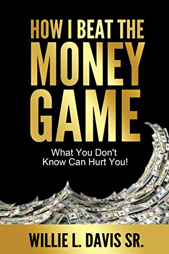 HOW I BEAT THE MONEY GAME: What You Don't Know Can Hurt You