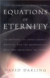 Equations of Eternity: Speculations on Consciousness, Meaning, and the Mathematical Rules That Orchestrate the Cosmos