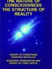 The Nature of Consciousness : The Structure of Reality: Theory of Everything Equation Revealed : Scientific Verification and Proof of Logic God Is