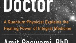 Quantum Doctor, The: A Quantum Physicist Explains the Healing Power of Integral Medicine