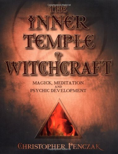 The Inner Temple of Witchcraft: Magick, Meditation and Psychic Development (Penczak Temple Series)