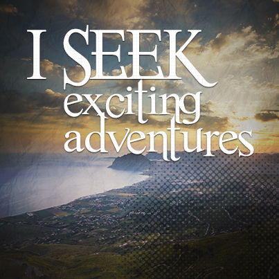 I endeavor to be adventurous.