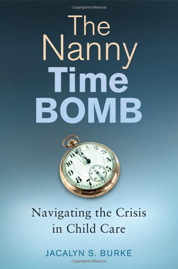 The Nanny Time Bomb: Navigating the Crisis in Child Care: Navigating the Crisis in Child Care